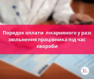 Порядок оплати лікарняного у разі звільнення працівника під час хвороби